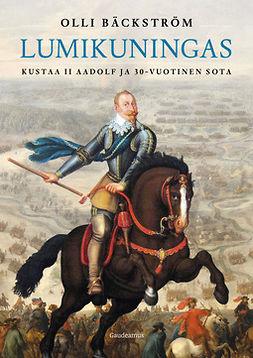 Bäckström, Olli - Lumikuningas: Kustaa II Aadolf ja 30-vuotinen sota, e-kirja