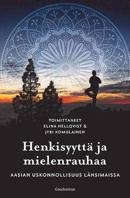 Hellqvist, Elina - Henkisyyttä ja mielenrauhaa: Aasian uskonnollisuus länsimaissa, e-kirja