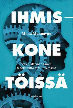 Mannevuo, Mona - Ihmiskone töissä: Sotienjälkeinen Suomi tehokkuutta tavoittelemassa, e-kirja