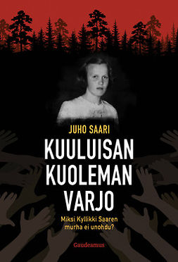 Saari, Juho - Kuuluisan kuoleman varjo: Miksi Kyllikki Saaren murha ei unohdu?, e-bok