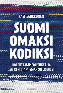 Saukkonen, Pasi - Suomi omaksi kodiksi: Kotouttamispolitiikka ja sen kehittämismahdollisuudet, e-kirja