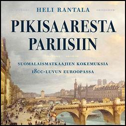 Rantala, Heli - Pikisaaresta Pariisiin: Suomalaismatkaajien kokemuksia 1800-luvun Euroopassa, äänikirja