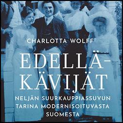 Wolff, Charlotta - Edelläkävijät: Neljän suurkauppiassuvun tarina modernisoituvasta Suomesta, äänikirja