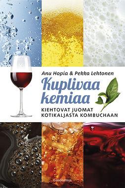 Hopia, Anu - Kuplivaa kemiaa: Kiehtovat juomat kotikaljasta kombuchaan, e-kirja