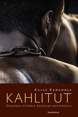 Kananoja, Kalle - Kahlitut: Orjuuden historia Amerikan mantereella, e-kirja