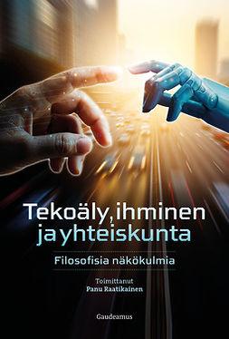 Raatikainen, Panu - Tekoäly, ihminen ja yhteiskunta: Filosofisia näkökulmia, e-kirja