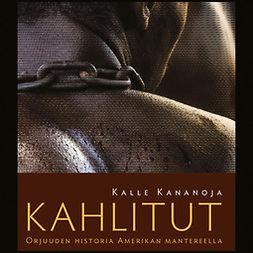 Kananoja, Kalle - Kahlitut: Orjuuden historia Amerikan mantereella, äänikirja
