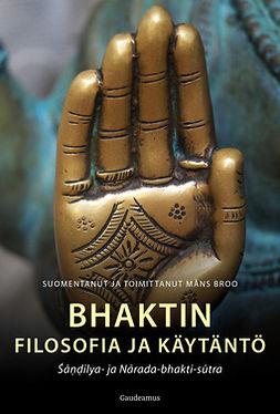 Broo, Måns - Bhaktin filosofia ja käytäntö: Sandilya- ja Narada-bhakti-sutra, ebook