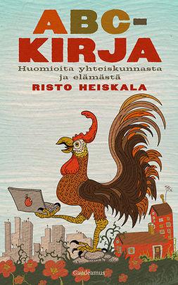 Heiskala, Risto - ABC-kirja: Huomioita yhteiskunnasta ja elämästä, ebook