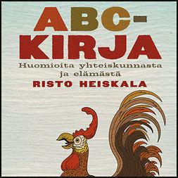 Heiskala, Risto - ABC-kirja: Huomioita yhteiskunnasta ja elämästä, audiobook