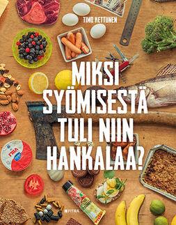 Kettunen, Timo - Miksi syömisestä tuli niin hankalaa?, e-kirja