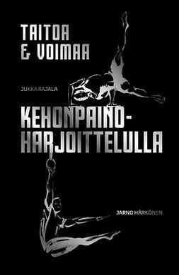Rajala, Jukka - Taitoa & voimaa kehonpainoharjoittelulla, e-kirja