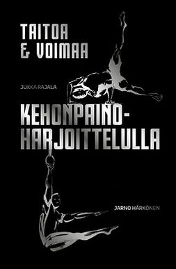 Härkönen, Jarno - Taitoa & voimaa kehonpainoharjoittelulla, e-kirja