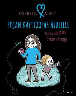 Mikkonen, Jonna - Poikien äidit: Pojan käyttöopas äideille, ebook
