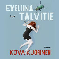 Talvitie, Eveliina - Kovakuorinen, audiobook