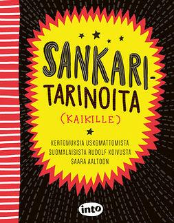 Anttonen, Taru - Sankaritarinoita (kaikille): Kertomuksia uskomattomista suomalaisista Rudolf Koivusta Saara Aaltoon, ebook
