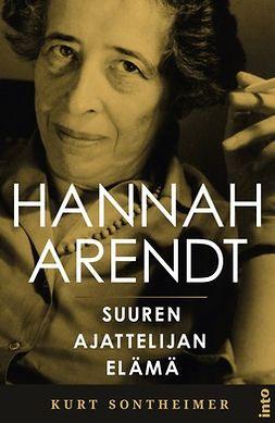 Sontheimer, Kurt - Hannah Arendt: Suuren ajattelijan elämä, e-kirja