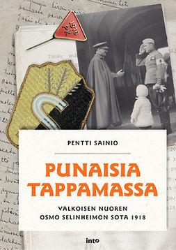 Sainio, Pentti - Punaisia tappamassa: Valkoisen nuoren Osmo Selinheimon sota 1918, e-kirja