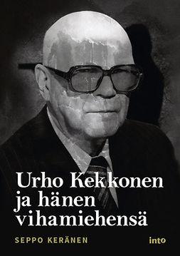 Keränen, Seppo - Urho Kekkonen ja hänen vihamiehensä, e-kirja