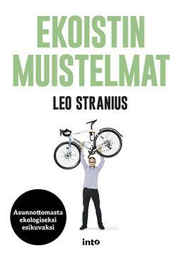 Stranius, Leo - Ekoistin muistelmat: Asunnottomasta ekologiseksi esikuvaksi, e-kirja