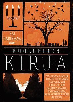 Kuolleiden kirja: Eli kuinka kävelin Suomen suurimman hautausmaan halki ja opin kaiken elämästä, hautaamisesta, rakkaudenkaipuusta ja puista