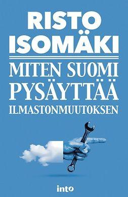 Isomäki, Risto - Miten Suomi pysäyttää ilmastonmuutoksen, e-kirja