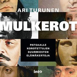 Turunen, Ari - Mulkerot: Patsaalle korotettujen suurmiesten elämäkertoja, audiobook