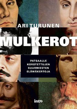 Turunen, Ari - Mulkerot: Patsaalle korotettujen suurmiesten elämäkertoja, e-kirja