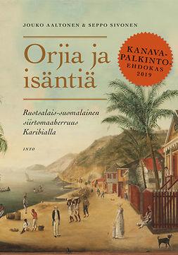 Aaltonen, Jouko - Orjia ja isäntiä: Ruotsalais-suomalainen siirtomaaherruus Karibialla, e-bok