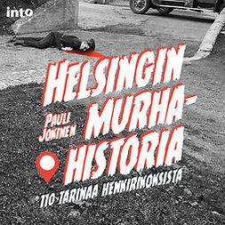 Jokinen, Pauli - Helsingin murhahistoria: 110 tarinaa henkirikoksista, audiobook