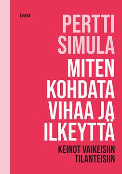Simula, Pertti - Miten kohdata vihaa ja ilkeyttä: Keinot vaikeisiin tilanteisiin, e-kirja