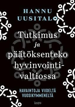 Uusitalo, Hannu - Tutkimus ja päätöksenteko hyvinvointivaltiossa: Havaintoja viideltä vuosikymmeneltä, e-kirja