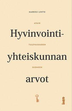 Lehto, Markku - Hyvinvointiyhteiskunnan arvot: Avain tulevaisuuden Suomeen, e-kirja