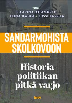 Aitamurto, Kaarina - Sandarmohista Skolkovoon: Historiapolitiikan pitkä varjo, e-kirja