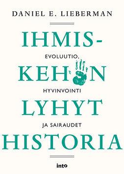 Lieberman, Daniel E. - Ihmiskehon lyhyt historia: Evoluutio, hyvinvointi ja sairaudet, e-kirja