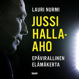 Nurmi, Lauri - Jussi Halla-aho: Epävirallinen elämäkerta, äänikirja