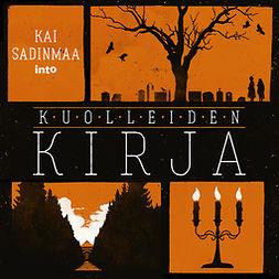 Sadinmaa, Kai - Kuolleiden kirja: Eli kuinka kävelin Suomen suurimman hautausmaan halki ja opin kaiken elämästä, hautaamisesta, rakkaudenkaipuusta ja puista, äänikirja
