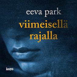 Park, Eeva - Viimeisellä rajalla, äänikirja