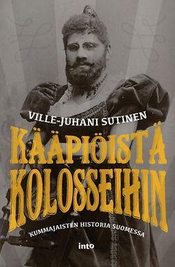 Sutinen, Ville-Juhani - Kääpiöistä kolosseihin: Kummajaisten historia Suomessa, ebook