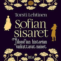 Lehtinen, Torsti - Sofian sisaret: Filosofian historian vaikuttavat naiset, audiobook