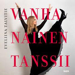 Talvitie, Eveliina - Vanha nainen tanssii, audiobook