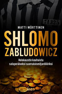 Mörttinen, Matti - Shlomo Zabludowicz: Holokaustin kauhuista salaperäiseksi suomalaismiljardööriksi, e-kirja