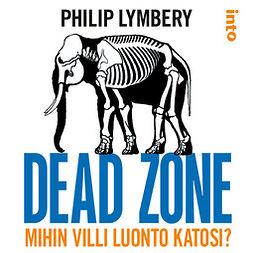 Lymbery, Philip - Dead zone: Mihin villi luonto katosi?, äänikirja