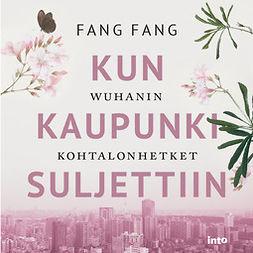 Fang, Fang - Kun kaupunki suljettiin: Wuhanin kohtalonhetket, audiobook