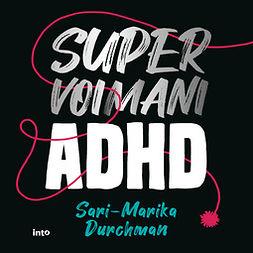 Durchman, Sari-Marika - Supervoimani ADHD, äänikirja