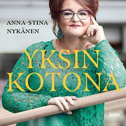 Nykänen, Anna-Stina - Yksin kotona, audiobook