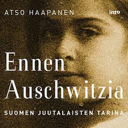 Haapanen, Atso - Ennen Auschwitzia: Suomen juutalaisten tarina, äänikirja