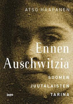 Haapanen, Atso - Ennen Auschwitzia: Suomen juutalaisten tarina, e-kirja