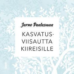 Paalasmaa, Jarno - Kasvatusviisautta kiireisille, äänikirja