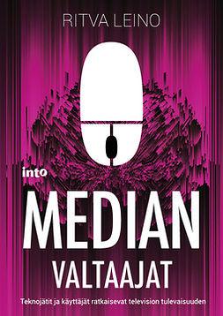 Leino, Ritva - Median valtaajat: Teknojätit ja käyttäjät ratkaisevat television tulevaisuuden, e-kirja